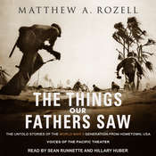 The Things Our Fathers Saw: The Untold Stories of the World War II Generation from Hometown, USA - Voices of the Pacific Theater Audiobook, by Matthew A. Rozell