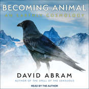 Becoming Animal: An Earthly Cosmology Audiobook, by David Abram