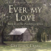 Ever My Love: A Saga of Slavery and Deliverance Audiobook, by Gretchen Craig
