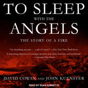 To Sleep with the Angels: The Story of a Fire Audiobook, by David Cowan, John Kuenster