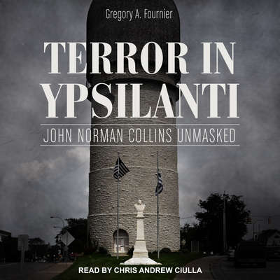 Terror in Ypsilanti: John Norman Collins Unmasked Audiobook, by Gregory A. Fournier
