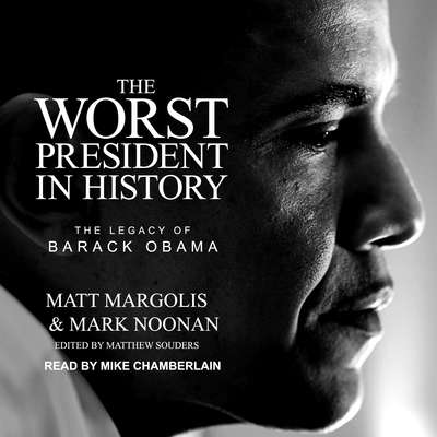 The Worst President in History: The Legacy of Barack Obama Audiobook, by Mark Noonan