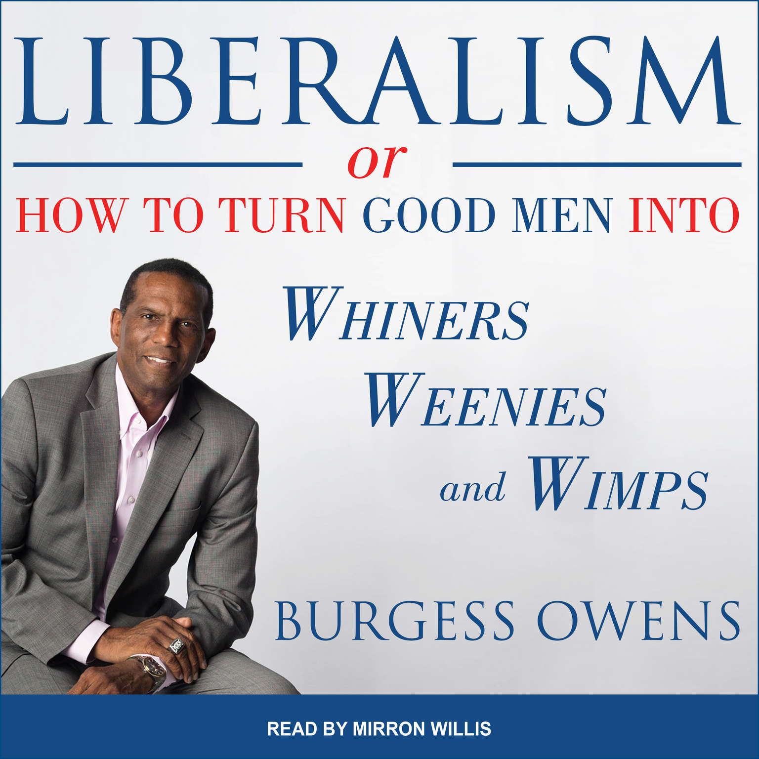 Liberalism or How to Turn Good Men into Whiners, Weenies and Wimps Audiobook, by Burgess Owens