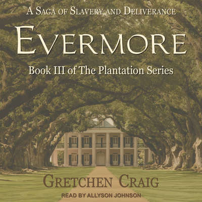 Evermore: A Saga of Slavery and Deliverance Audiobook, by Gretchen Craig