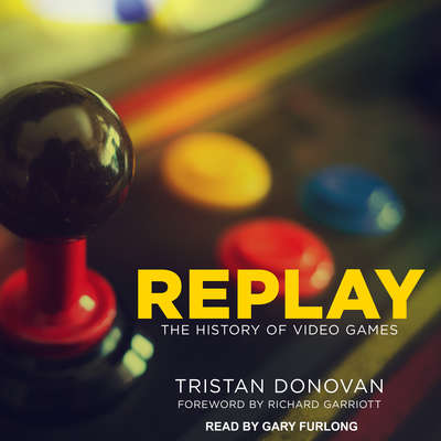 Replay: The History of Video Games Audiobook, by Tristan Donovan