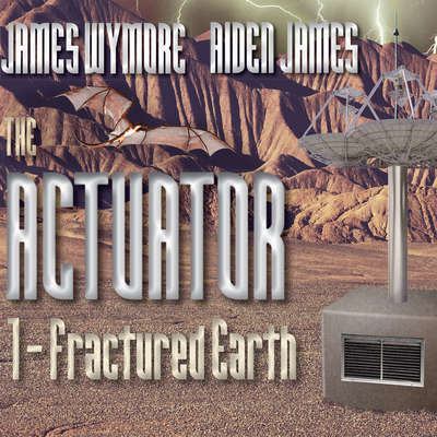 The Actuator: Fractured Earth Audiobook, by James Wymore