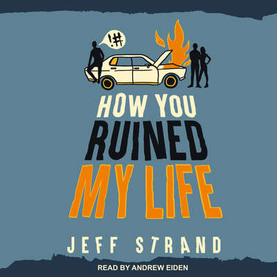 How You Ruined My Life Audiobook, by Jeff Strand