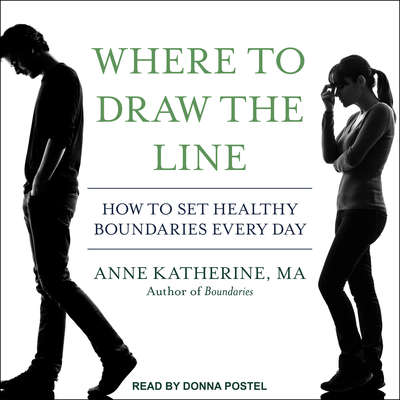 Where to Draw the Line: How to Set Healthy Boundaries Every Day Audiobook, by Anne Katherine