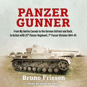 Panzer Gunner: From My Native Canada to the German Ostfront and Back. In Action with 25th Panzer Regiment, 7th Panzer Division 1944-45 Audiobook, by Bruno Friesen