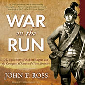 War on the Run: The Epic Story of Robert Rogers and the Conquest of Americas First Frontier Audiobook, by John F. Ross