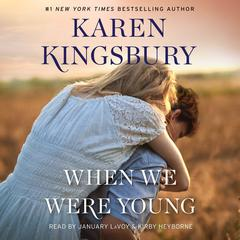 When We Were Young: A Novel Audiobook, by Karen Kingsbury