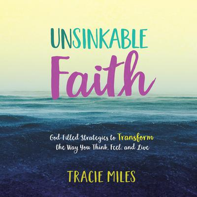 Unsinkable Faith: God-Filled Strategies to Transform the Way You Think, Feel, and Live Audiobook, by Tracie Miles