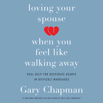 Loving Your Spouse When You Feel Like Walking Away: Real Help for Desperate Hearts in Difficult Marriages Audiobook, by Gary Chapman