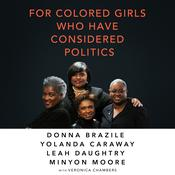 For Colored Girls Who Have Considered Politics Audiobook, by Donna Brazile, Lloyd Sederer, Yolanda Caraway, Leah Daughtry, Minyon Moore, Veronica Chambers