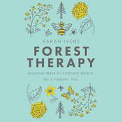 Forest Therapy: Seasonal Ways to Embrace Nature for a Happier You Audiobook, by Sarah Ivens|