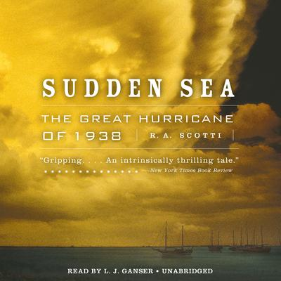 Sudden Sea: The Great Hurricane of 1938 Audiobook, by R. A. Scotti