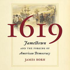 1619: Jamestown and the Forging of American Democracy Audiobook, by James Horn