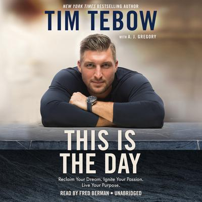 This Is the Day: Reclaim Your Dream. Ignite Your Passion. Live Your Purpose. Audiobook, by Tim Tebow