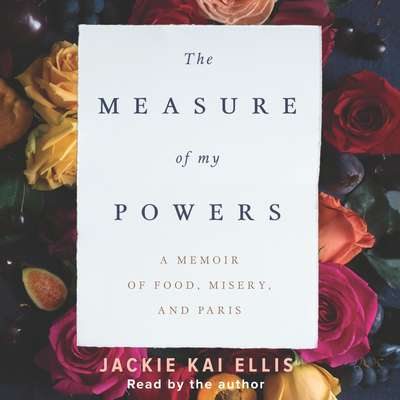 The Measure of My Powers: A Memoir of Food, Misery, and Paris Audiobook, by Jackie Kai Ellis