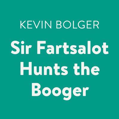 Sir Fartsalot Hunts the Booger Audiobook, by Kevin Bolger