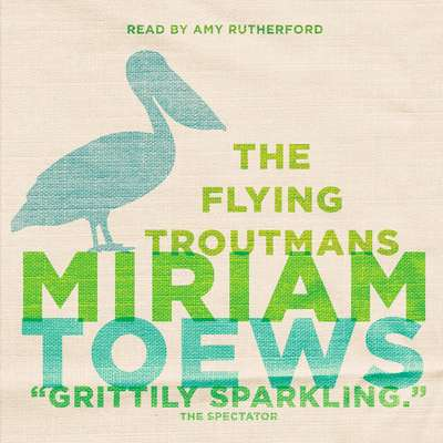 The Flying Troutmans Audiobook, by Miriam Toews
