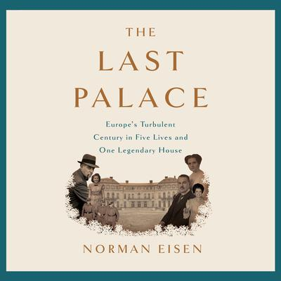 The Last Palace: Europes Turbulent Century in Five Lives and One Legendary House Audiobook, by Norman Eisen