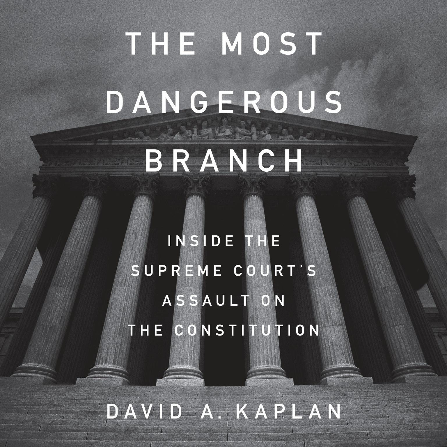 Printable The Most Dangerous Branch: Inside the Supreme Court's Assault on the Constitution Audiobook Cover Art