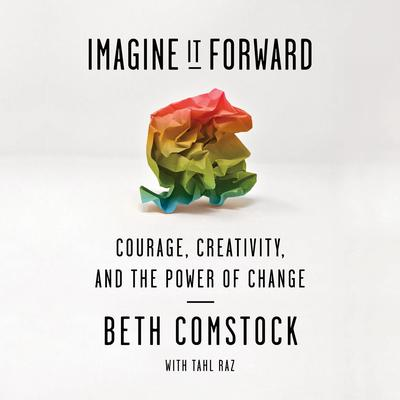 Imagine It Forward: Courage, Creativity, and the Power of Change Audiobook, by Tahl Raz