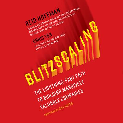 Blitzscaling: The Lightning-Fast Path to Building Massively Valuable Companies Audiobook, by Reid Hoffman