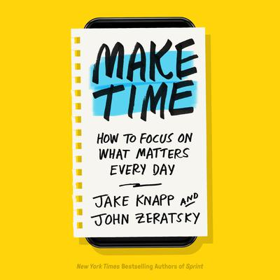 Make Time: How to Focus on What Matters Every Day Audiobook, by Jake Knapp