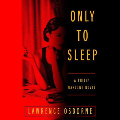 Only to Sleep: A Philip Marlowe Novel Audiobook, by Lawrence Osborne