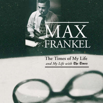 The Times of My Life and My Life with The Times Audiobook, by Max Frankel