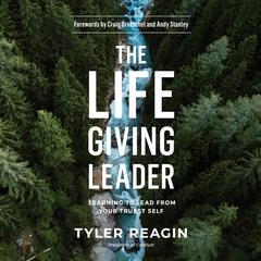 The Life-Giving Leader: Learning to Lead from Your Truest Self Audiobook, by Tyler Reagin