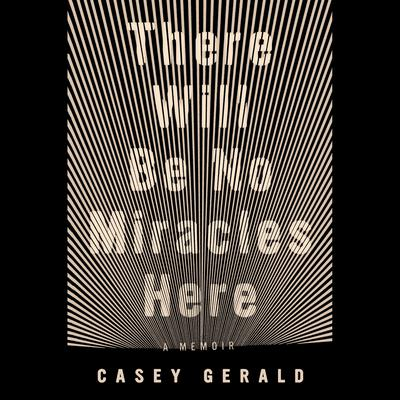 There Will Be No Miracles Here: A Memoir Audiobook, by Casey Gerald
