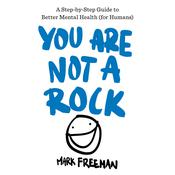 You Are Not a Rock: A Step-by-Step Guide to Better Mental Health (for Humans) Audiobook, by Mark Freeman|