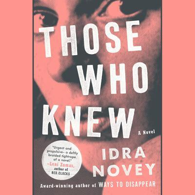 Those Who Knew: A Novel Audiobook, by Idra Novey