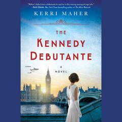 The Kennedy Debutante Audiobook, by Kerri Maher