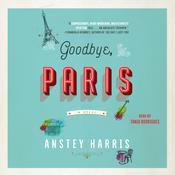 Goodbye, Paris: A Novel Audiobook, by Anstey Harris