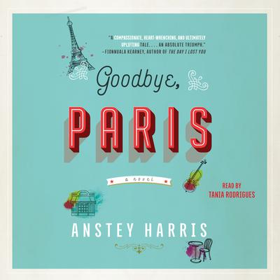 Goodbye, Paris: A Novel Audiobook, by Anstey Harris