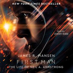 First Man: The Life of Neil A. Armstrong Audiobook, by James R. Hansen