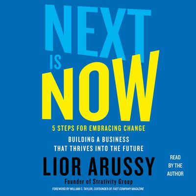 Next Is Now: 5 Steps for Embracing Change—Building a Business that Thrives into the Future Audiobook, by Lior Arussy