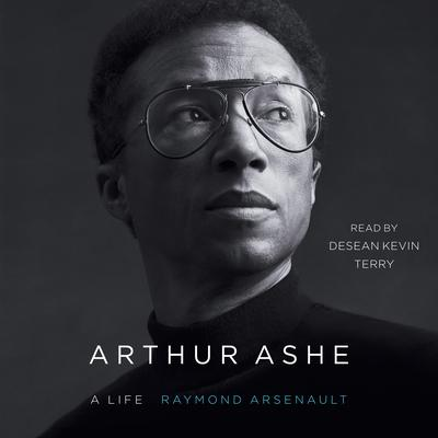 Arthur Ashe: A Life Audiobook, by Raymond Arsenault