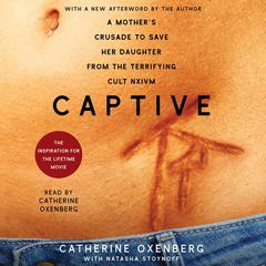 Captive: A Mothers Crusade to Save Her Daughter from the Terrifying Cult Nxivm Audiobook, by Catherine  Oxenberg