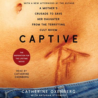 Captive: A Mothers Crusade to Save Her Daughter From a Terrifying Cult Audiobook, by Catherine  Oxenberg