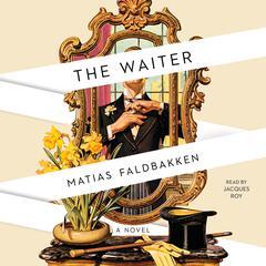 The Waiter: A Novel Audiobook, by Matias Faldbakken