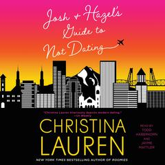 Josh and Hazels Guide to Not Dating Audiobook, by Christina Lauren