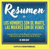 Resumen De Los Hombres Son De Marte, Las Mujeres Son De Venus - De John Gray Audiobook, by Sapiens Editorial