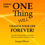 Doing This One Thing Will Change Your Life Forever! : The Self Help Guide to Personal Growth & Healthy Relationships Audiobook, by Jacqui Olliver|