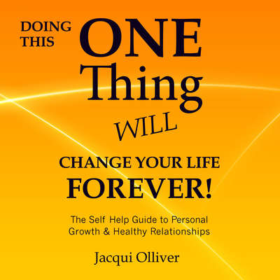 Doing This One Thing Will Change Your Life Forever! : The Self Help Guide to Personal Growth & Healthy Relationships Audiobook, by Jacqui Olliver