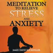 Meditation to Relieve Stress and Anxiety Audiobook, by James David Rockefeller